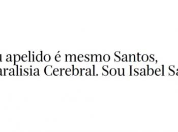 Crónicas inclusivas: O meu apelido é mesmo Santos, não Paralisia Cerebral. Sou Isabel Santos